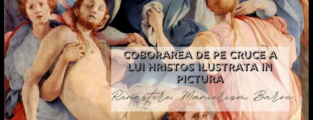 Coborarea de pe cruce a lui Hristos ilustrata in pictura -Renastere, Manierism, Baroc