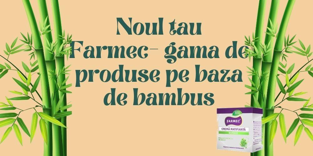 Noul tau Farmec- gama de produse pe baza de bambus