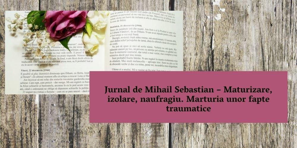 Jurnal de Mihail Sebastian – Maturizare, izolare, naufragiu. Marturia unor fapte traumatice