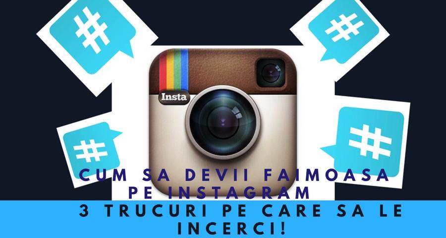Cum sa devii faimoasa pe Instagram – 3 trucuri pe care sa le incerci