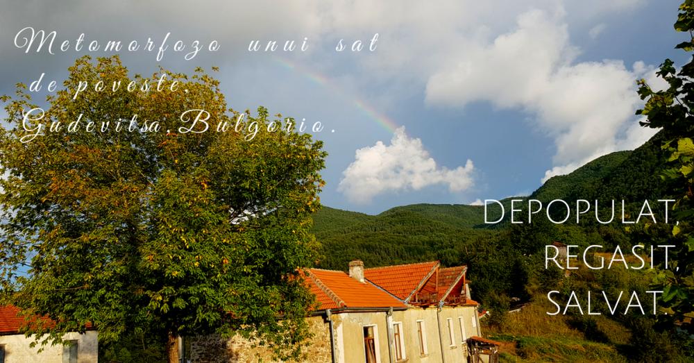 Metamorfoza unui sat de poveste, Gudevitsa, Bulgaria.