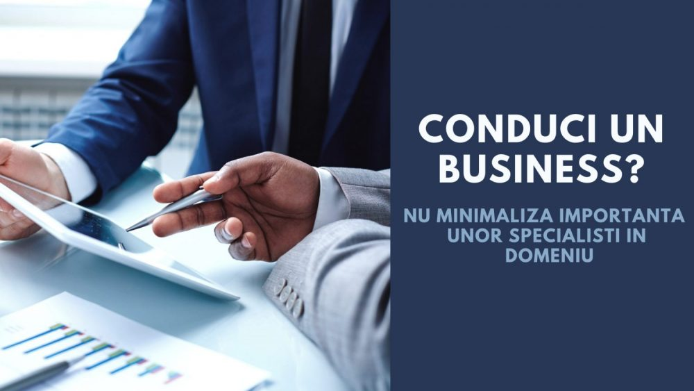 Conduci un business? Nu minimaliza importanta unor specialisti in aceste 3 domenii!