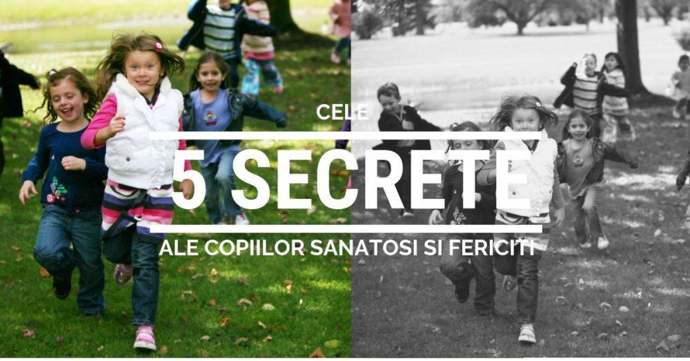 Cele 5 secrete ale formarii copiilor sanatosi si fericiti