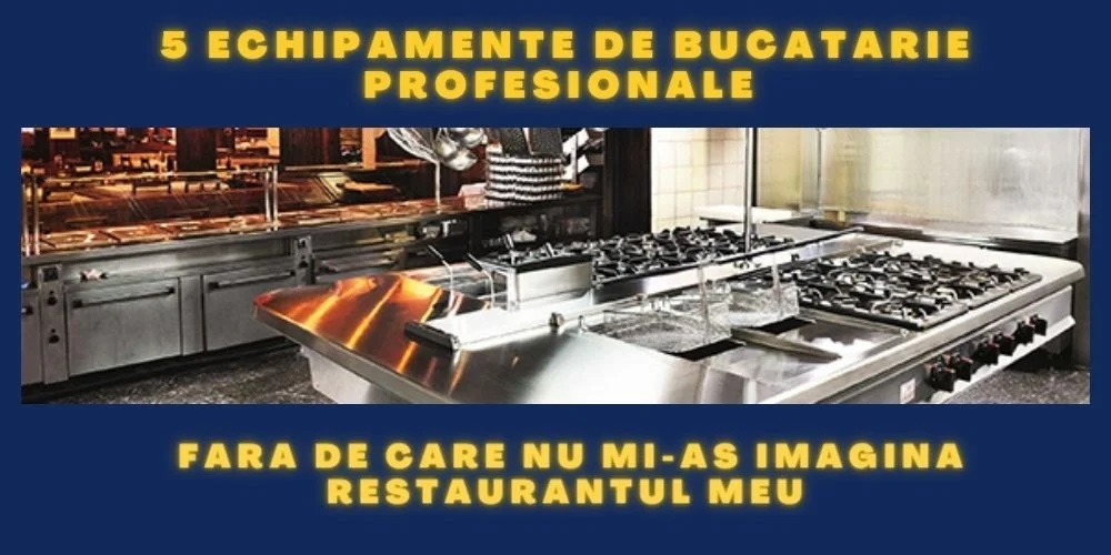 5 echipamente de bucatarie profesionale fara de care nu mi-as imagina restaurantul meu 1
